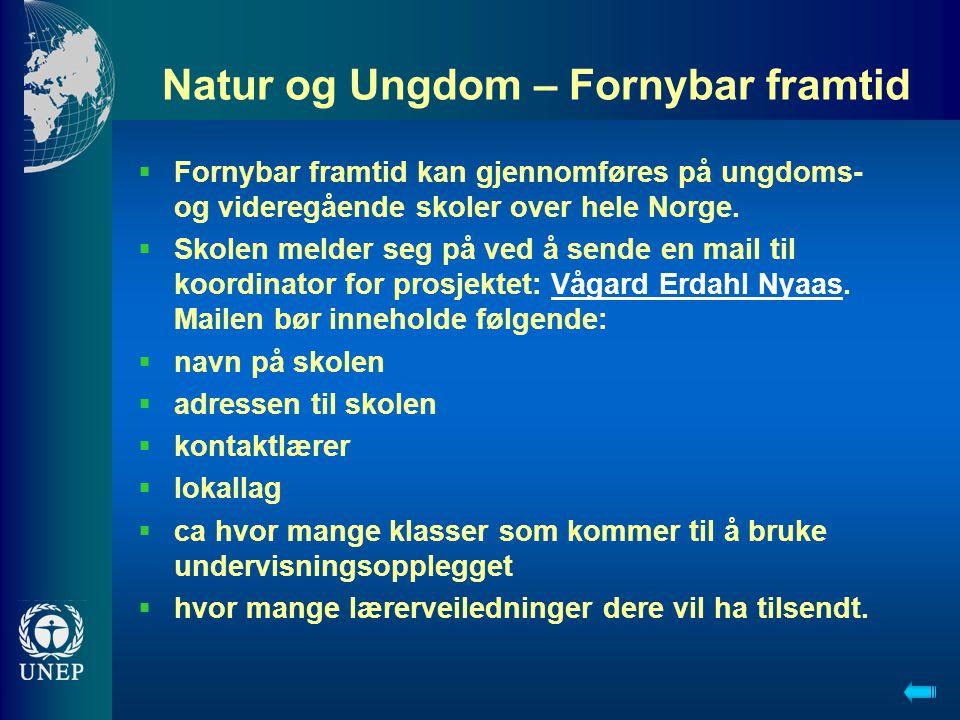 Natur og Ungdom – Fornybar framtid  Fornybar framtid kan gjennomføres på ungdoms- og videregående skoler over hele Norge.