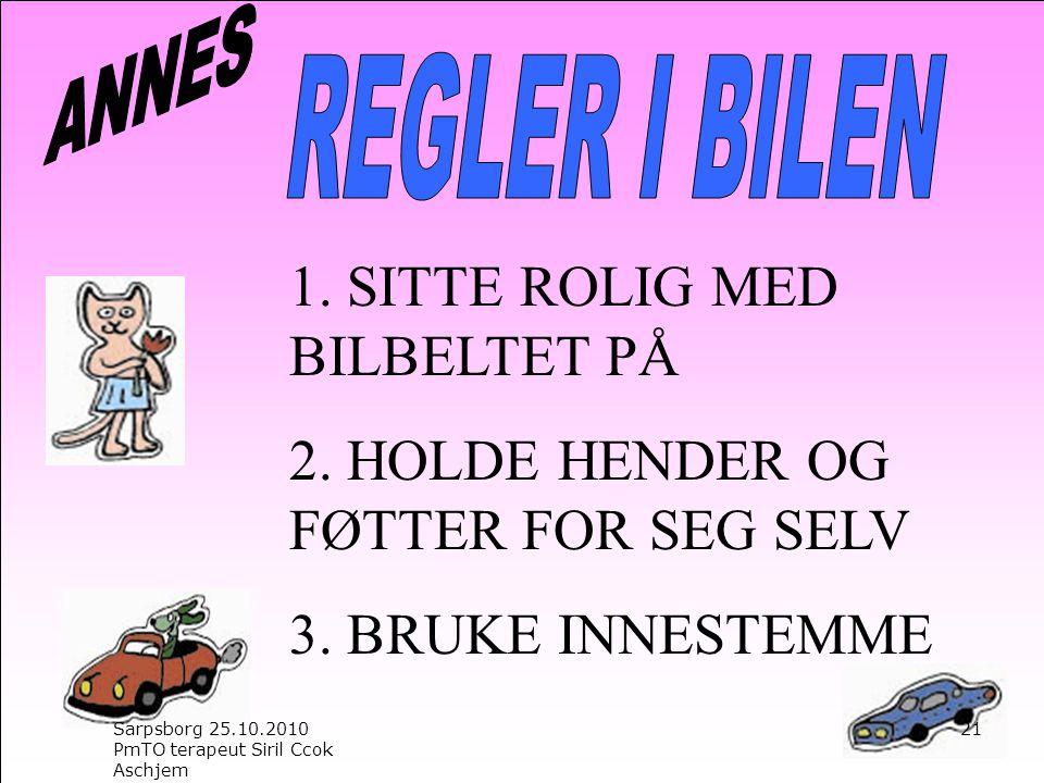 1.SITTE ROLIG MED BILBELTET PÅ 2. HOLDE HENDER OG FØTTER FOR SEG SELV 3.