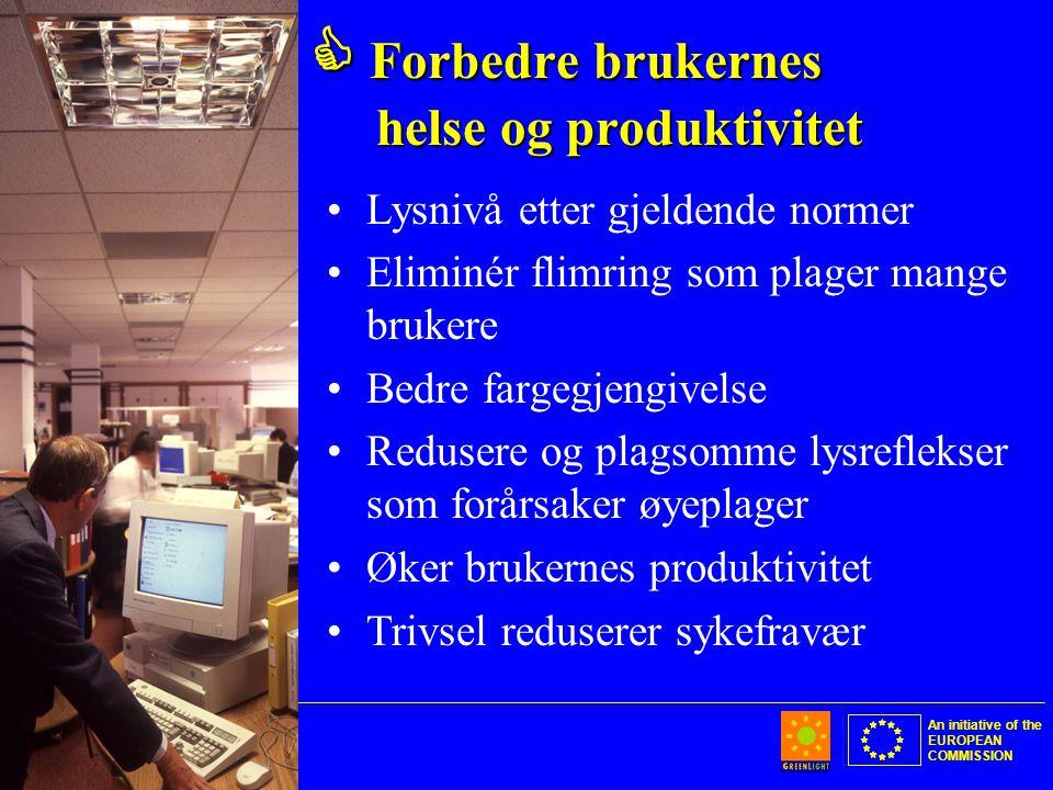 An initiative of the EUROPEAN COMMISSION  Forbedre brukernes helse og produktivitet •Lysnivå etter gjeldende normer •Eliminér flimring som plager mange brukere •Bedre fargegjengivelse •Redusere og plagsomme lysreflekser som forårsaker øyeplager •Øker brukernes produktivitet •Trivsel reduserer sykefravær
