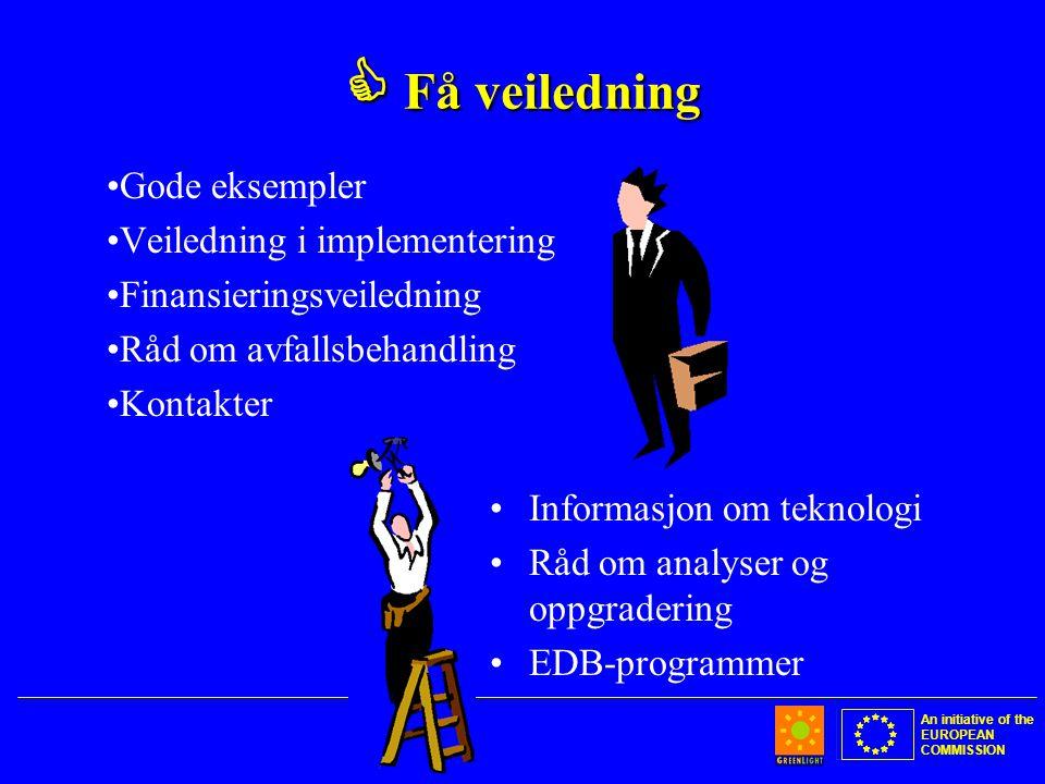 An initiative of the EUROPEAN COMMISSION  Få veiledning •Gode eksempler •Veiledning i implementering •Finansieringsveiledning •Råd om avfallsbehandling •Kontakter •Informasjon om teknologi •Råd om analyser og oppgradering •EDB-programmer