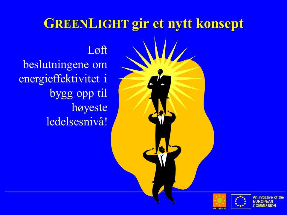 An initiative of the EUROPEAN COMMISSION G REEN L IGHT gir et nytt konsept Løft beslutningene om energieffektivitet i bygg opp til høyeste ledelsesnivå!
