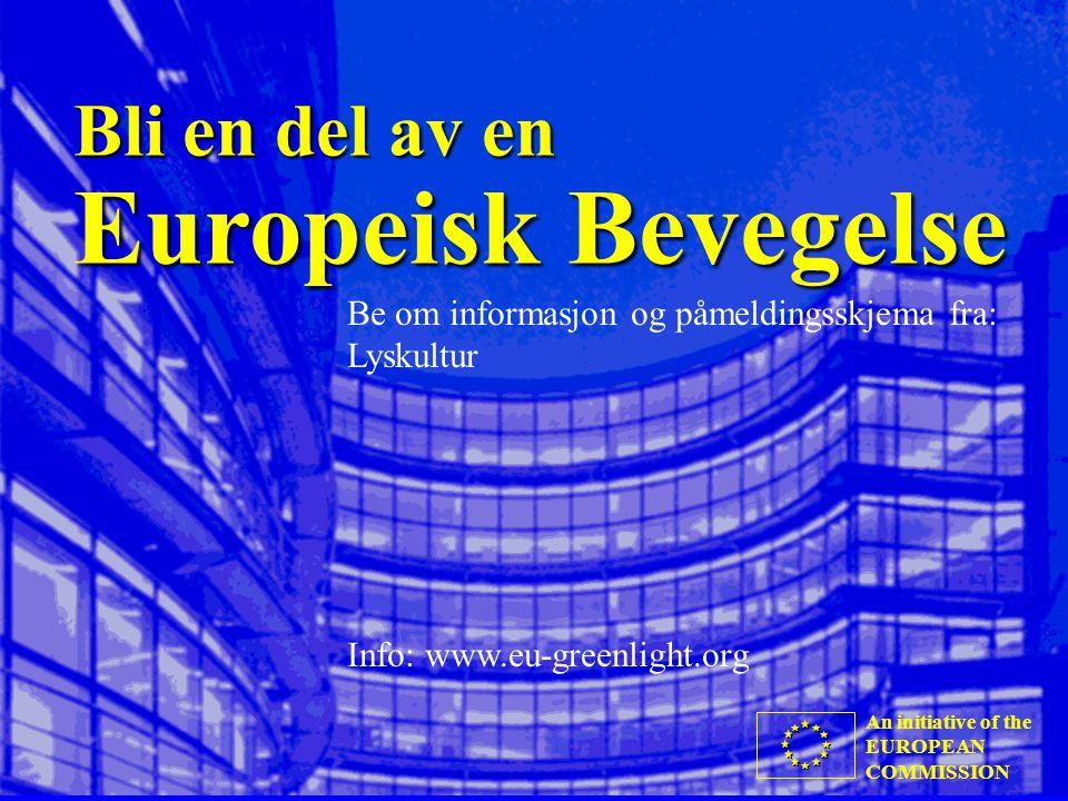 An initiative of the EUROPEAN COMMISSION Bli en del av en Europeisk Bevegelse Be om informasjon og påmeldingsskjema fra: Lyskultur Info: www.eu-greenlight.org An initiative of the EUROPEAN COMMISSION