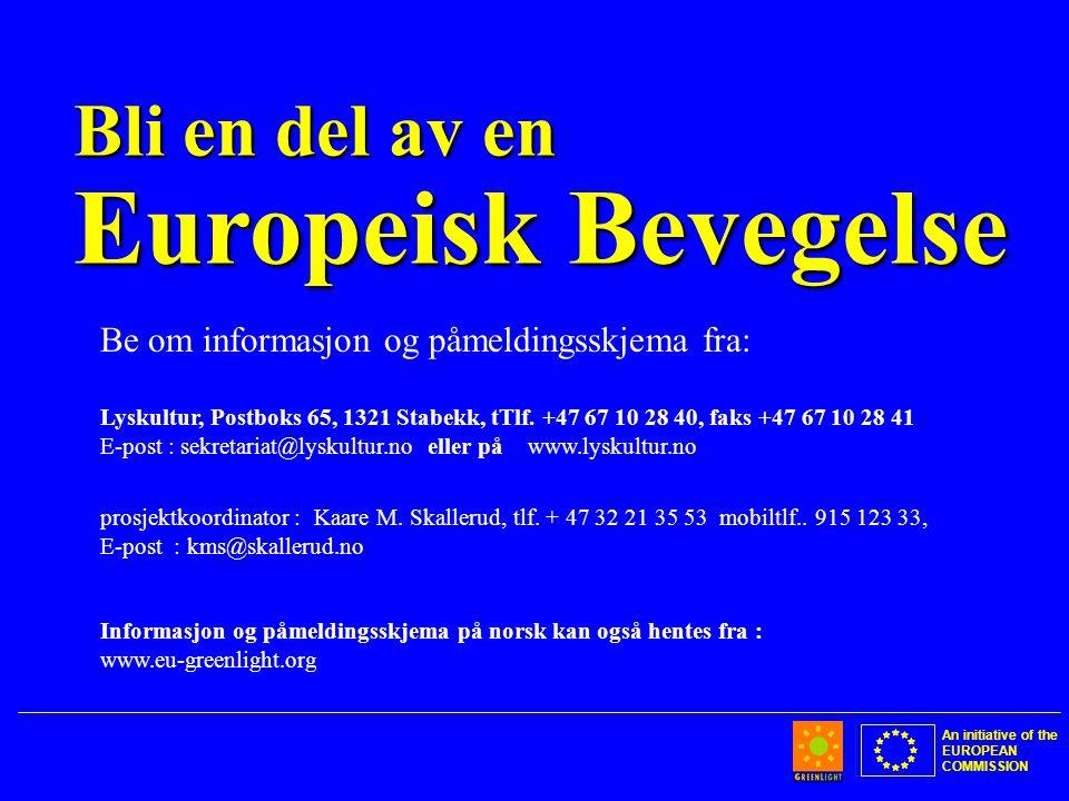 An initiative of the EUROPEAN COMMISSION Bli en del av en Europeisk Bevegelse Be om informasjon og påmeldingsskjema fra: Lyskultur, Postboks 65, 1321 Stabekk, tTlf.
