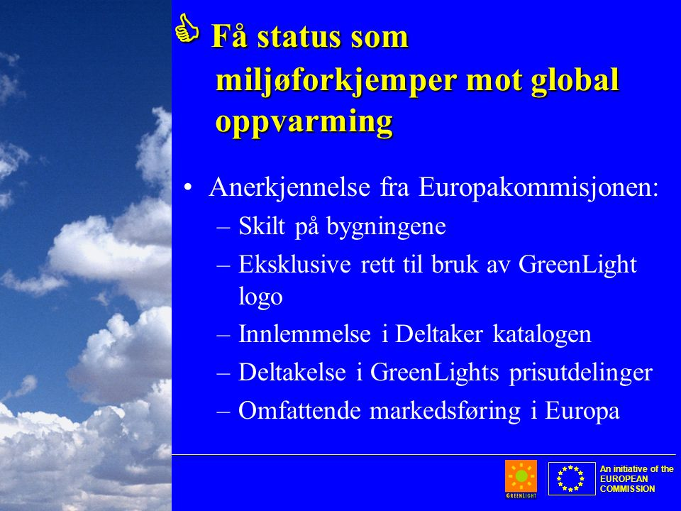 An initiative of the EUROPEAN COMMISSION  Få status som miljøforkjemper mot global oppvarming •Anerkjennelse fra Europakommisjonen: –Skilt på bygning