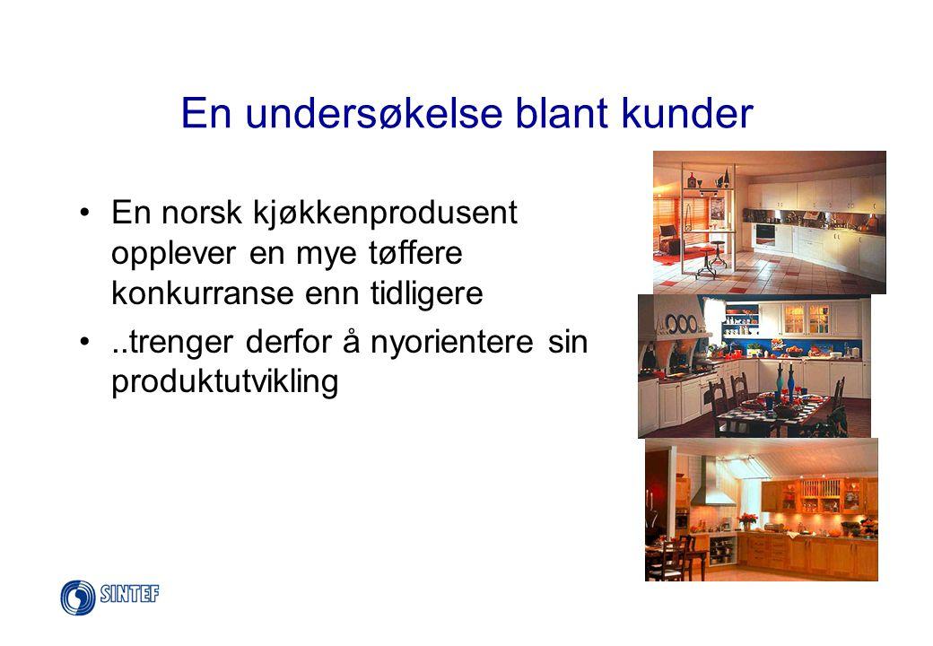 En undersøkelse blant kunder •En norsk kjøkkenprodusent opplever en mye tøffere konkurranse enn tidligere •..trenger derfor å nyorientere sin produktu