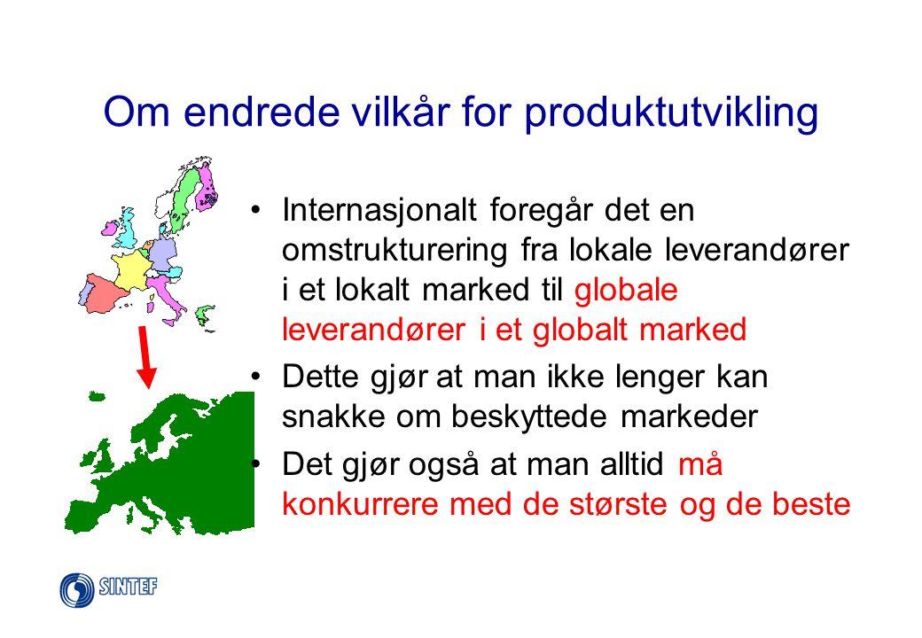 Om endrede vilkår for produktutvikling •Internasjonalt foregår det en omstrukturering fra lokale leverandører i et lokalt marked til globale leverandø