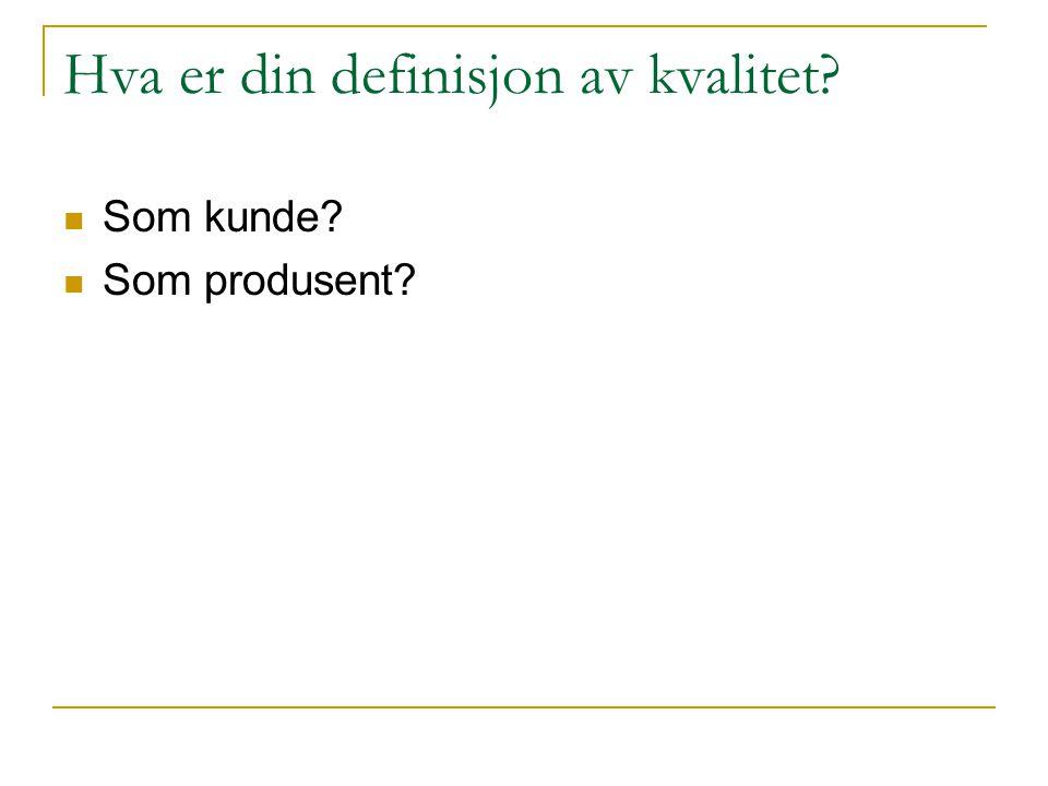 Hva er din definisjon av kvalitet?  Som kunde?  Som produsent?
