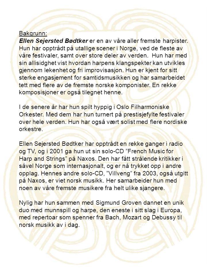 Bakgrunn: Ellen Sejersted Bødtker er en av våre aller fremste harpister. Hun har opptrådt på utallige scener i Norge, ved de fleste av våre festivaler