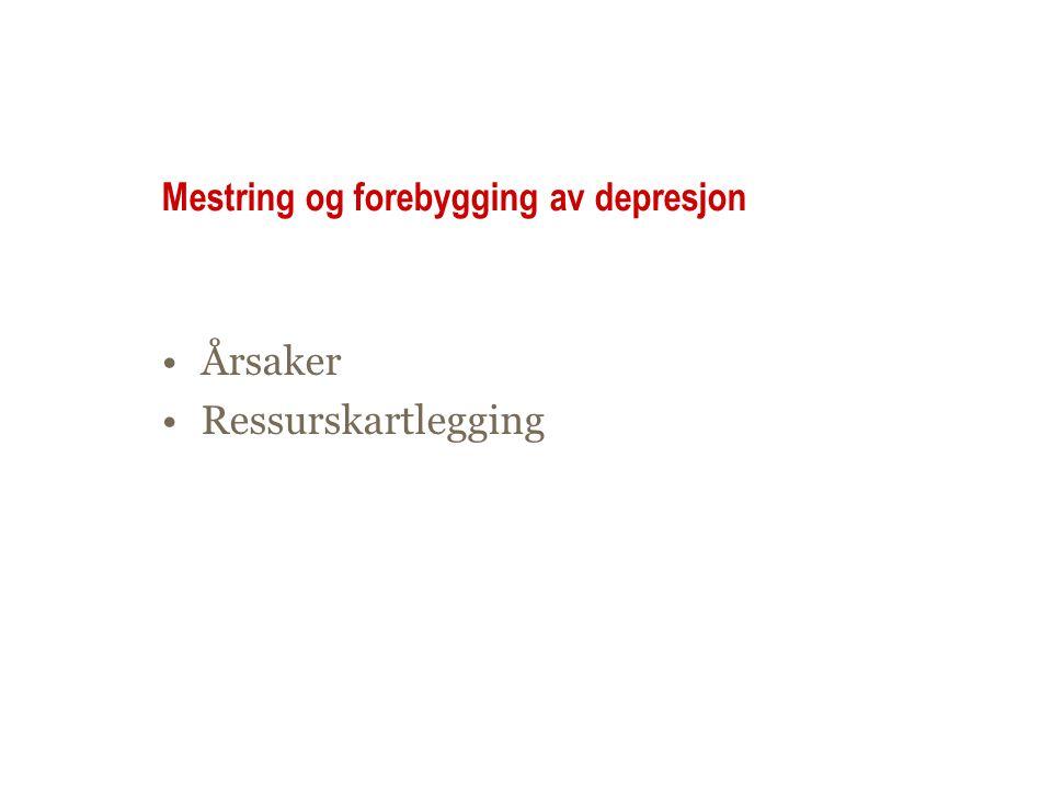 Mestring og forebygging av depresjon •Årsaker •Ressurskartlegging