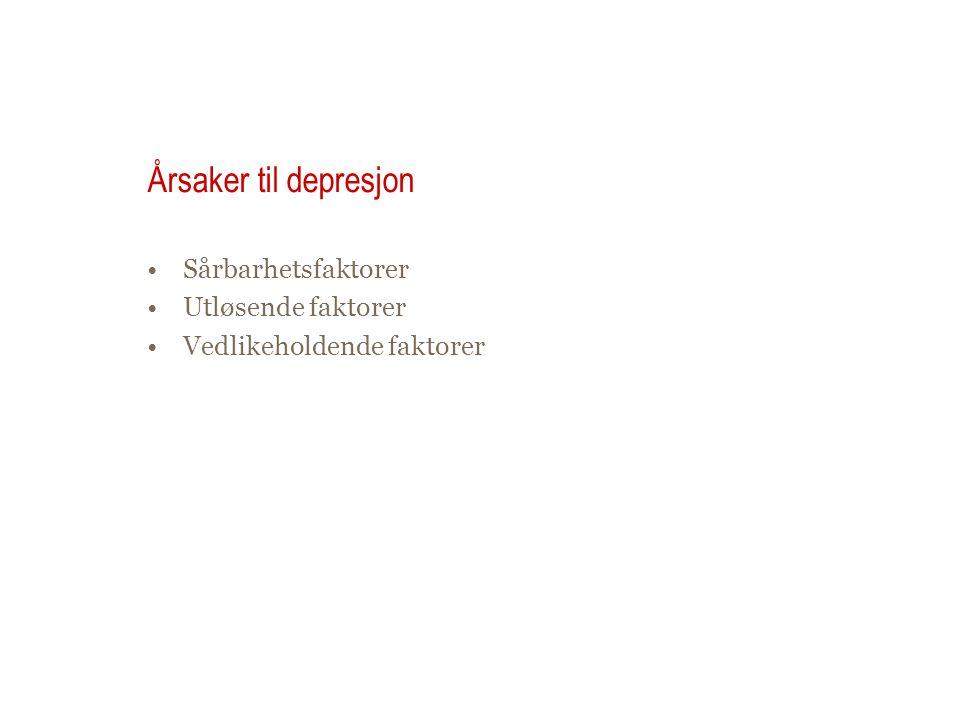 Årsaker til depresjon •Sårbarhetsfaktorer •Utløsende faktorer •Vedlikeholdende faktorer
