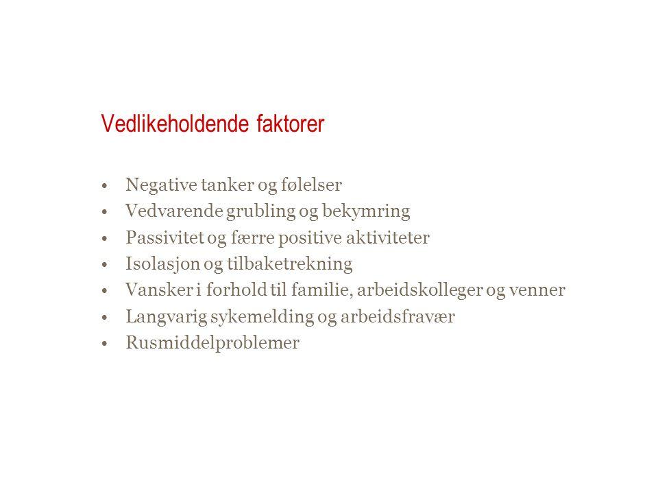 Vedlikeholdende faktorer •Negative tanker og følelser •Vedvarende grubling og bekymring •Passivitet og færre positive aktiviteter •Isolasjon og tilbak
