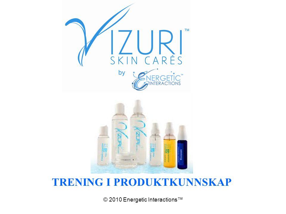 © 2010 Energetic Interactions™ TRENING I PRODUKTKUNNSKAP