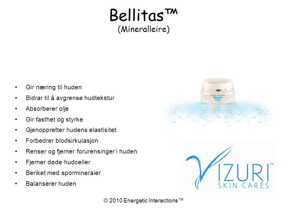 © 2010 Energetic Interactions™ Bellitas™ (Mineralleire) •Gir næring til huden •Bidrar til å avgrense hudtekstur •Absorberer olje •Gir fasthet og styrke •Gjenoppretter hudens elastisitet •Forbedrer blodsirkulasjon •Renser og fjerner forurensinger i huden •Fjerner døde hudceller •Beriket med spormineraler •Balanserer huden