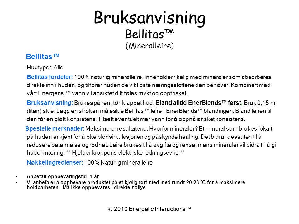 © 2010 Energetic Interactions™ Bruksanvisning Bellitas™ (Mineralleire) Bellitas™ Hudtyper: Alle Bellitas fordeler: 100% naturlig mineralleire.