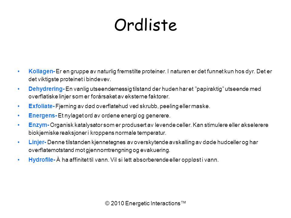 © 2010 Energetic Interactions™ Ordliste •Kollagen- Er en gruppe av naturlig fremstilte proteiner.