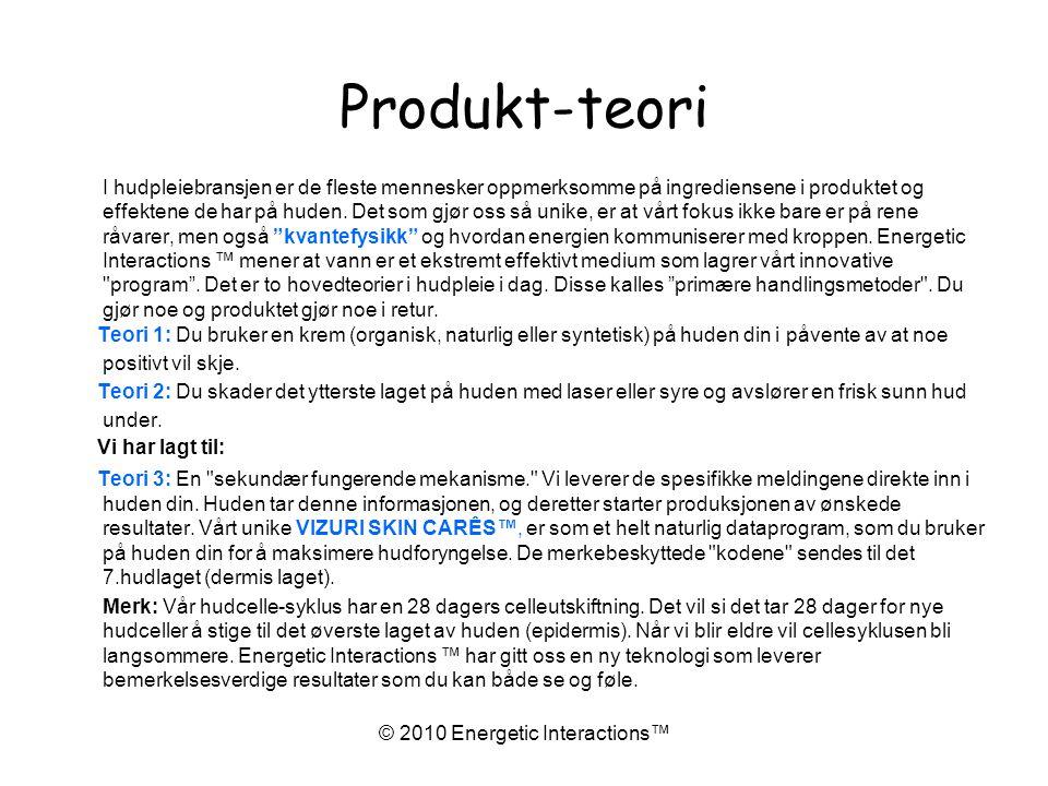 © 2010 Energetic Interactions™ Produkt-teori I hudpleiebransjen er de fleste mennesker oppmerksomme på ingrediensene i produktet og effektene de har på huden.