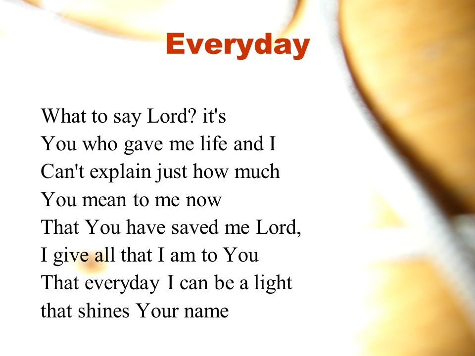 Everyday What to say Lord.