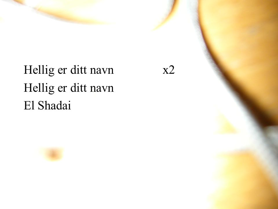 Hellig er ditt navnx2 Hellig er ditt navn El Shadai
