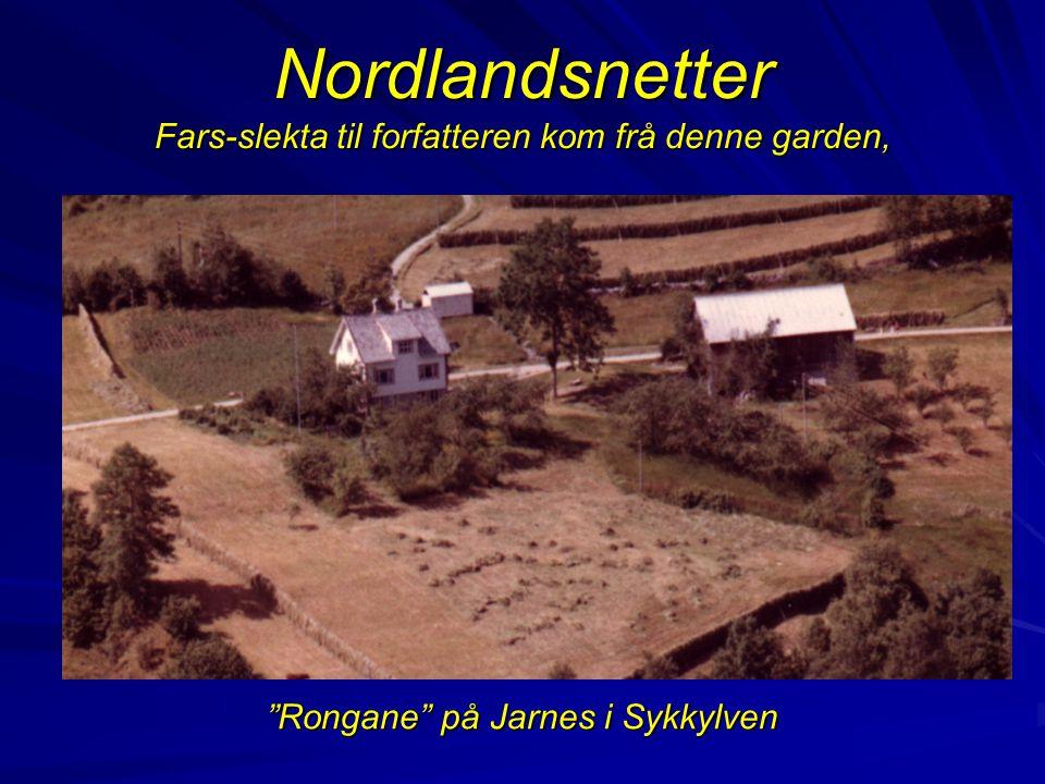 Nordlandsnetter Fars-slekta til forfatteren kom frå denne garden, Rongane på Jarnes i Sykkylven