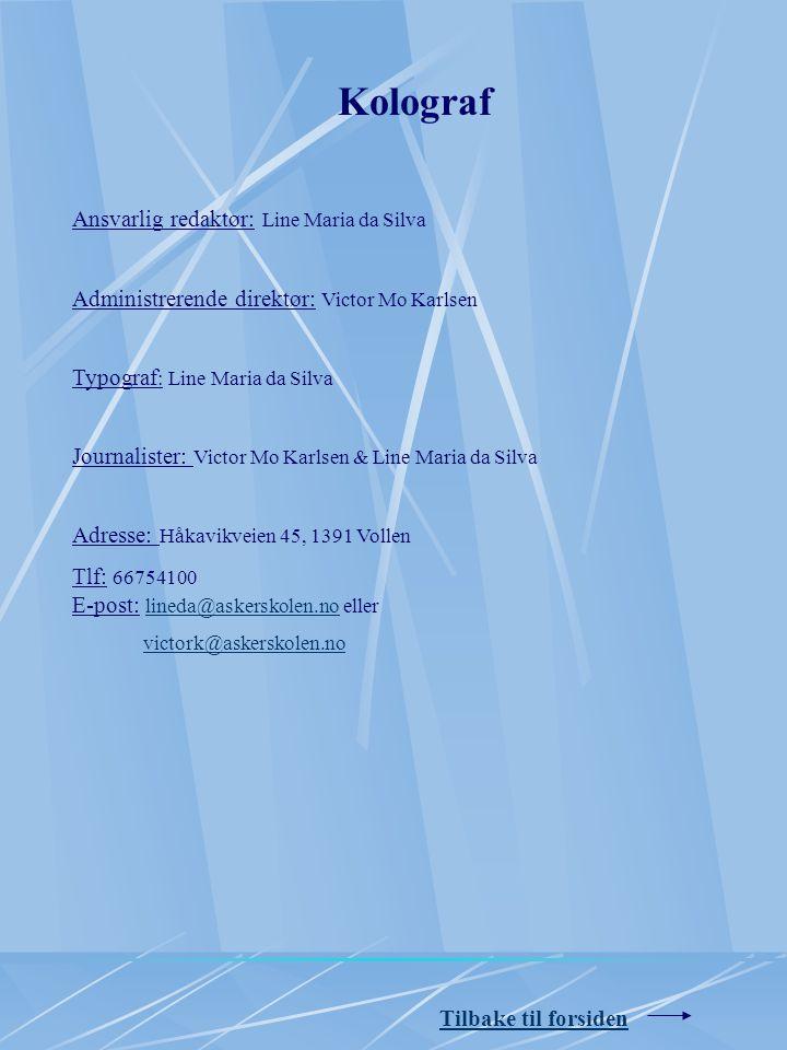 Kolograf Ansvarlig redaktør: Line Maria da Silva Administrerende direktør: Victor Mo Karlsen Typograf : Line Maria da Silva Journalister: Victor Mo Ka