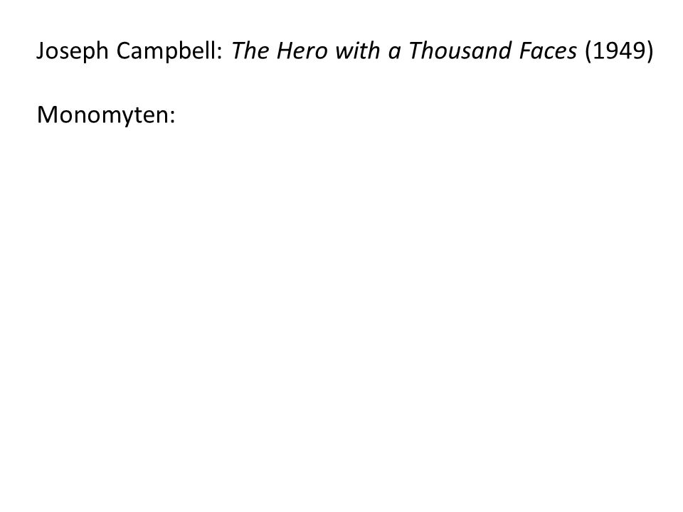 Joseph Campbell: The Hero with a Thousand Faces (1949) Monomyten: