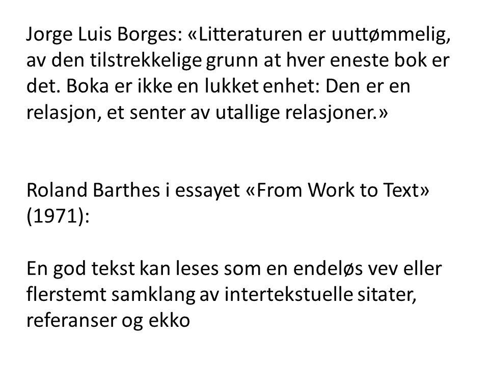 Jorge Luis Borges: «Litteraturen er uuttømmelig, av den tilstrekkelige grunn at hver eneste bok er det. Boka er ikke en lukket enhet: Den er en relasj