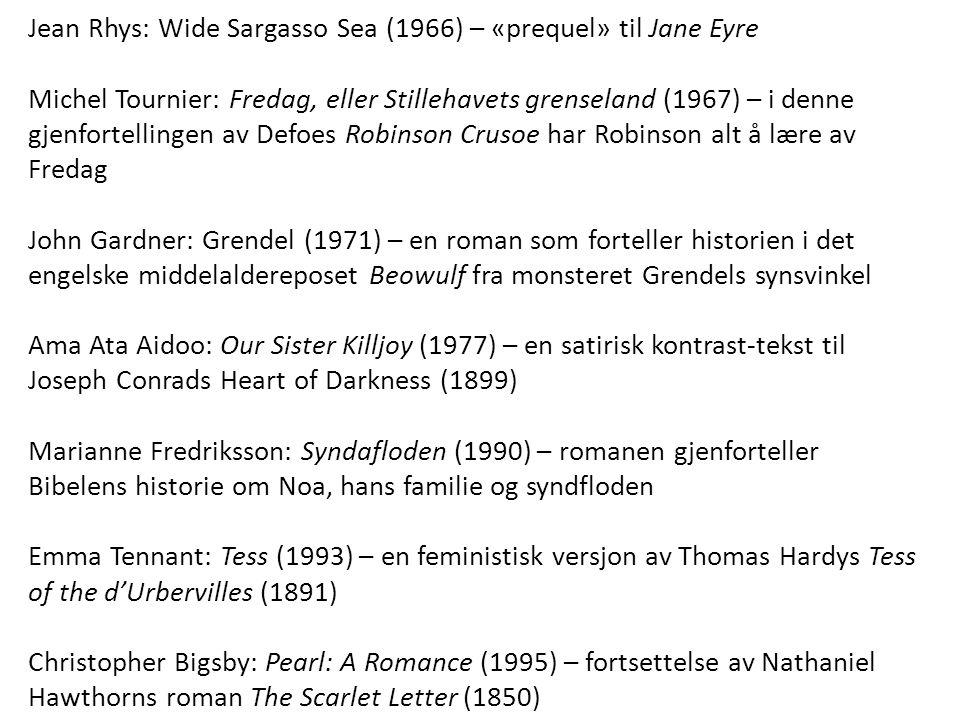 Jean Rhys: Wide Sargasso Sea (1966) – «prequel» til Jane Eyre Michel Tournier: Fredag, eller Stillehavets grenseland (1967) – i denne gjenfortellingen
