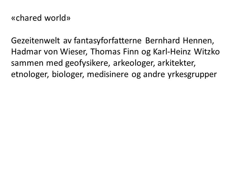 «chared world» Gezeitenwelt av fantasyforfatterne Bernhard Hennen, Hadmar von Wieser, Thomas Finn og Karl-Heinz Witzko sammen med geofysikere, arkeolo