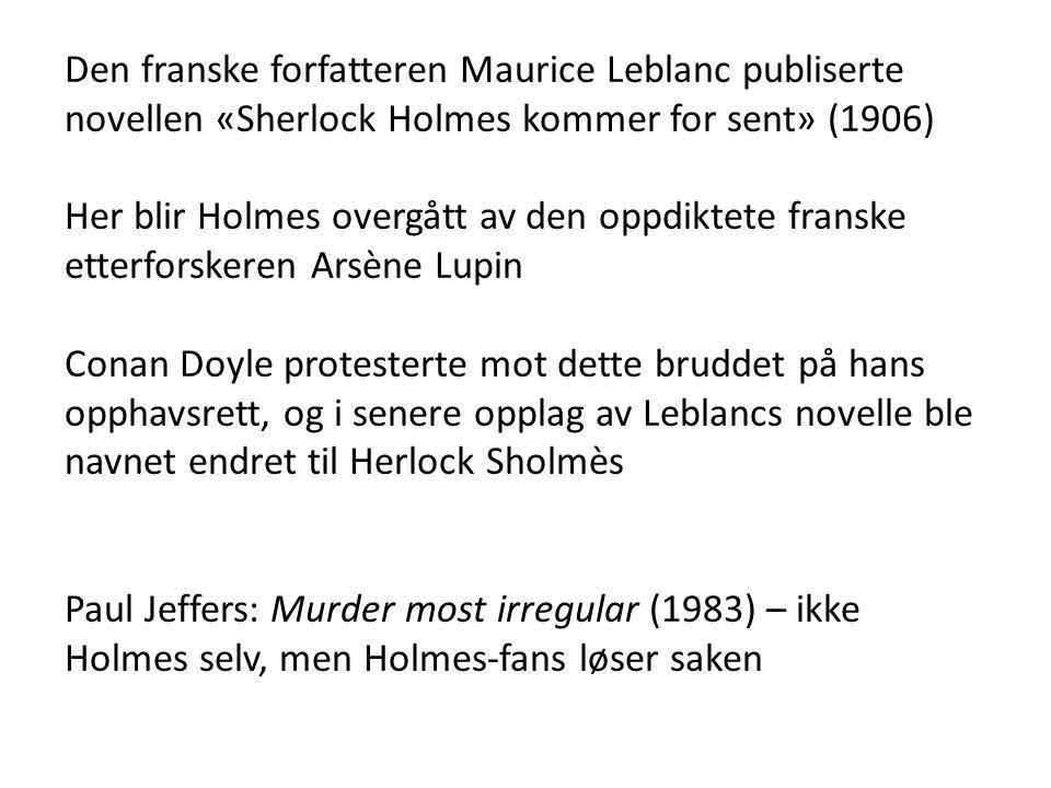 Den franske forfatteren Maurice Leblanc publiserte novellen «Sherlock Holmes kommer for sent» (1906) Her blir Holmes overgått av den oppdiktete fransk