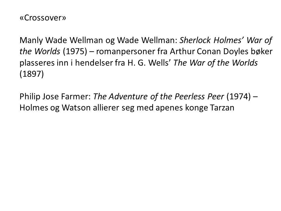 «Crossover» Manly Wade Wellman og Wade Wellman: Sherlock Holmes' War of the Worlds (1975) – romanpersoner fra Arthur Conan Doyles bøker plasseres inn