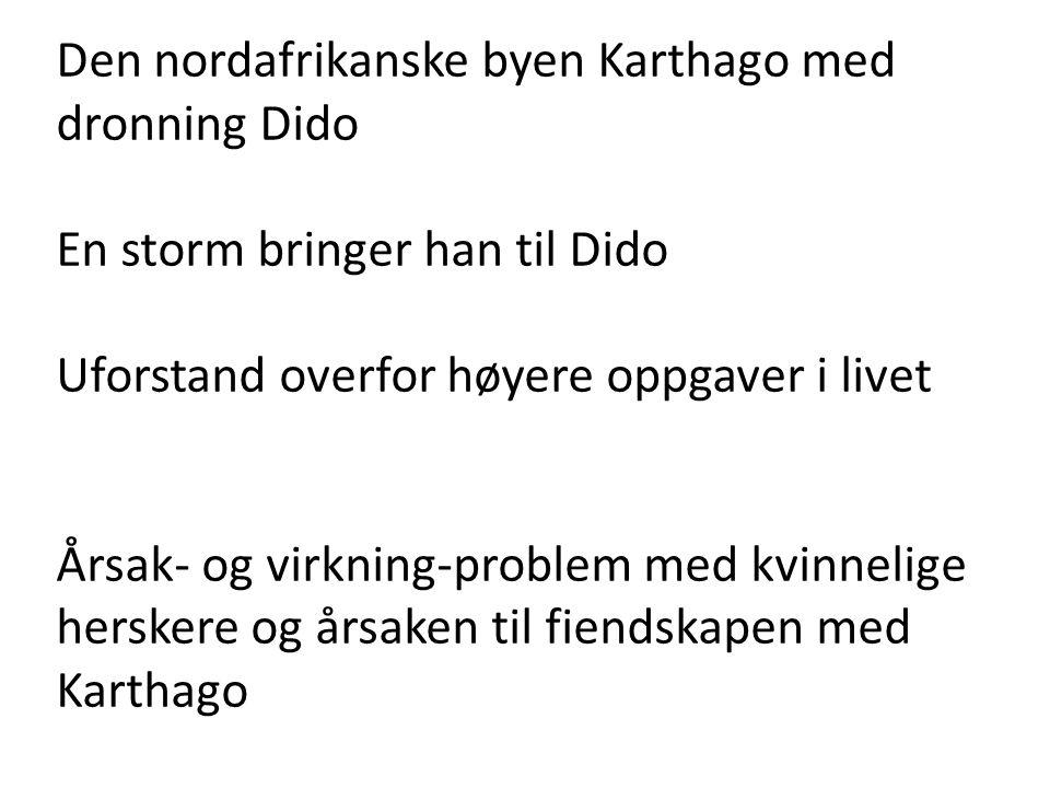 Den nordafrikanske byen Karthago med dronning Dido En storm bringer han til Dido Uforstand overfor høyere oppgaver i livet Årsak- og virkning-problem