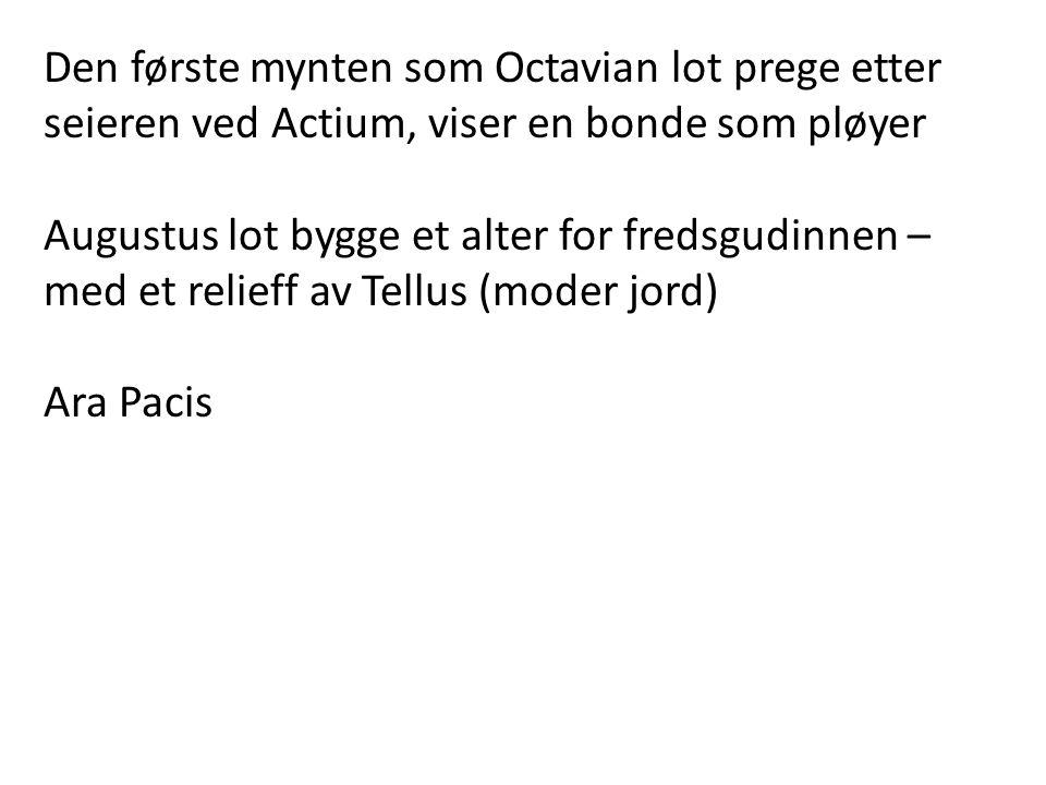 Den første mynten som Octavian lot prege etter seieren ved Actium, viser en bonde som pløyer Augustus lot bygge et alter for fredsgudinnen – med et re