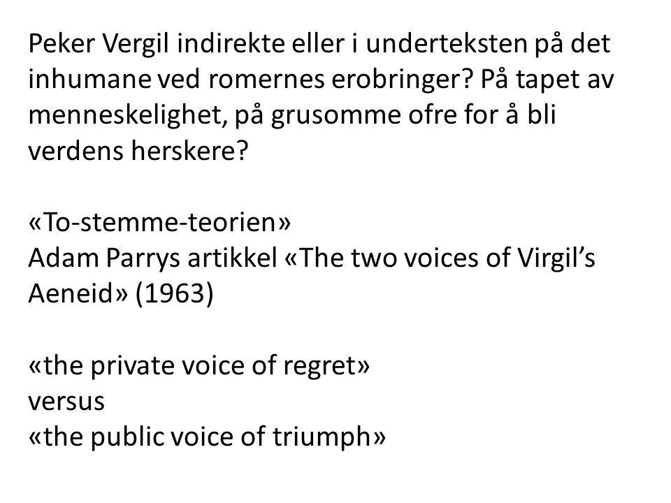 Peker Vergil indirekte eller i underteksten på det inhumane ved romernes erobringer? På tapet av menneskelighet, på grusomme ofre for å bli verdens he