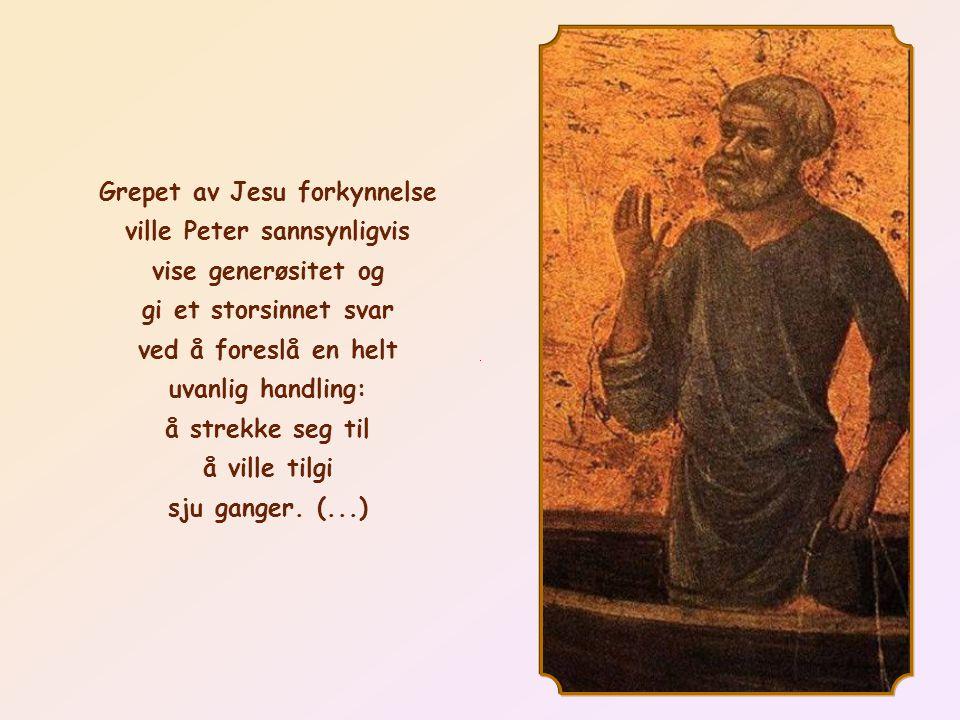 Etter å ha lyttet til Jesus spør Peter ham: Herre, hvor mange ganger skal min bror kunne forgå seg mot meg, og jeg likevel tilgi ham.