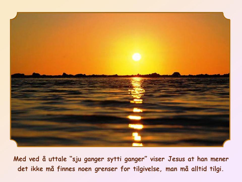 Med ved å uttale sju ganger sytti ganger viser Jesus at han mener det ikke må finnes noen grenser for tilgivelse, man må alltid tilgi.