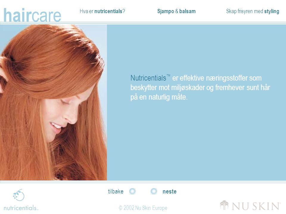 Hva er nutricentials ? Sjampo & balsam Skap frisyren med styling hair care © 2002 Nu Skin Europe neste tilbake Nutricentials ™ er effektive næringssto
