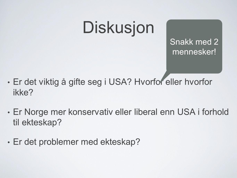 Diskusjon • Er det viktig å gifte seg i USA? Hvorfor eller hvorfor ikke? • Er Norge mer konservativ eller liberal enn USA i forhold til ekteskap? • Er