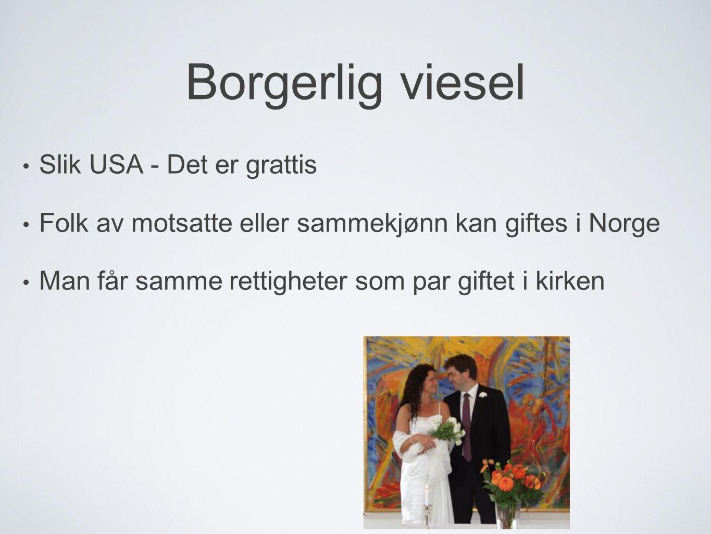 Borgerlig viesel • Slik USA - Det er grattis • Folk av motsatte eller sammekjønn kan giftes i Norge • Man får samme rettigheter som par giftet i kirke