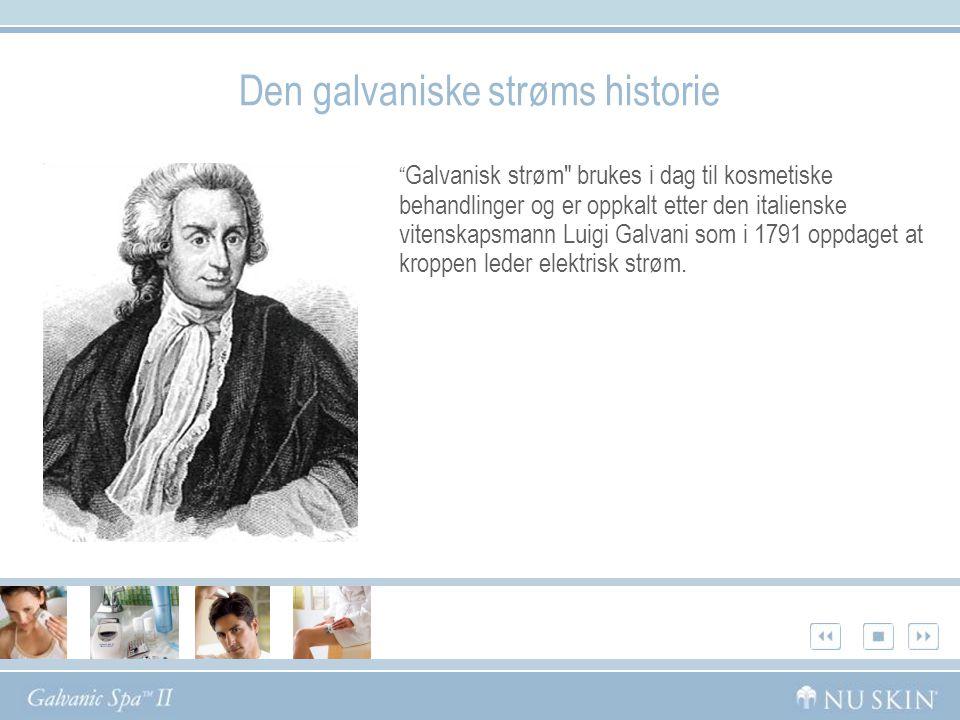 Galvanisk strøm brukes i dag til kosmetiske behandlinger og er oppkalt etter den italienske vitenskapsmann Luigi Galvani som i 1791 oppdaget at kroppen leder elektrisk strøm.