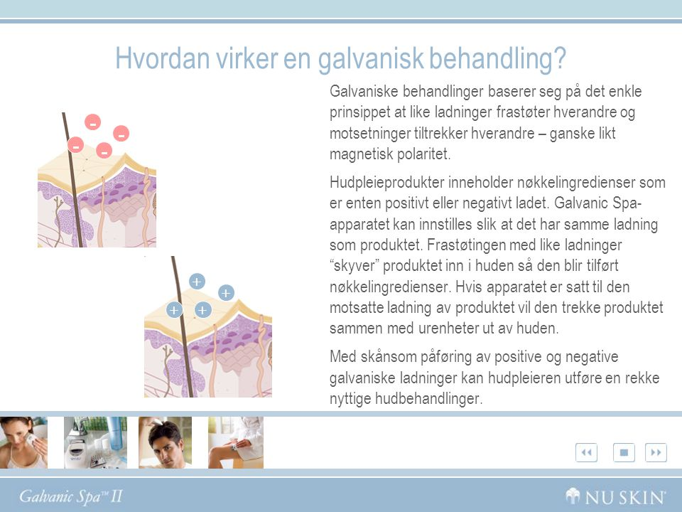 Hvordan virker en galvanisk behandling? Galvaniske behandlinger baserer seg på det enkle prinsippet at like ladninger frastøter hverandre og motsetnin
