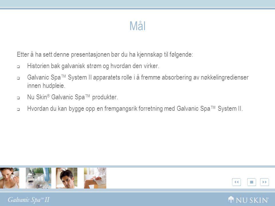 Mål Etter å ha sett denne presentasjonen bør du ha kjennskap til følgende:  Historien bak galvanisk strøm og hvordan den virker.  Galvanic Spa™ Syst