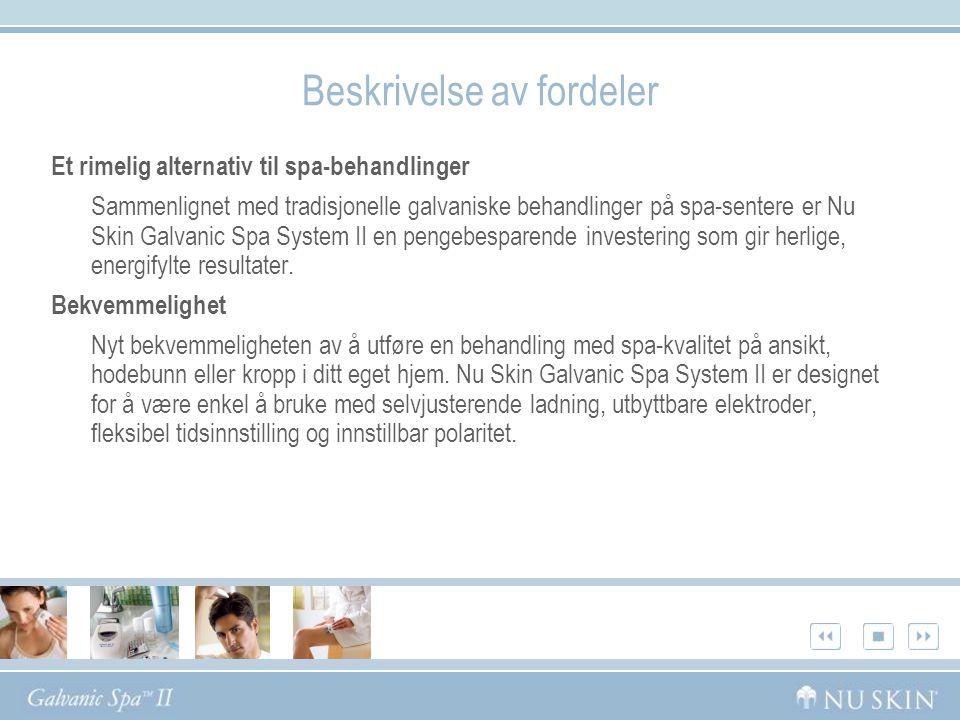 Beskrivelse av fordeler Et rimelig alternativ til spa-behandlinger Sammenlignet med tradisjonelle galvaniske behandlinger på spa-sentere er Nu Skin Ga