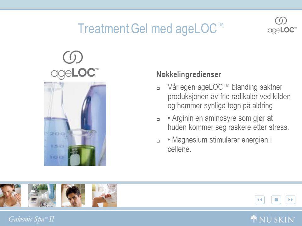 Treatment Gel med ageLOC ™ Nøkkelingredienser  Vår egen ageLOC™ blanding saktner produksjonen av frie radikaler ved kilden og hemmer synlige tegn på