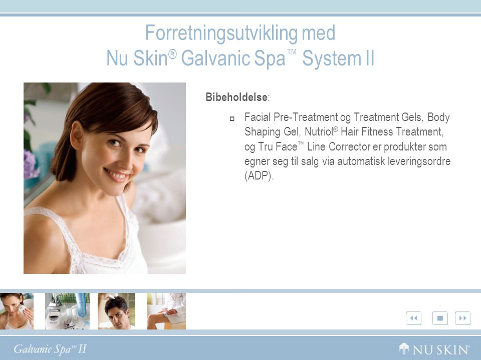 Forretningsutvikling med Nu Skin ® Galvanic Spa ™ System II Bibeholdelse :  Facial Pre-Treatment og Treatment Gels, Body Shaping Gel, Nutriol ® Hair