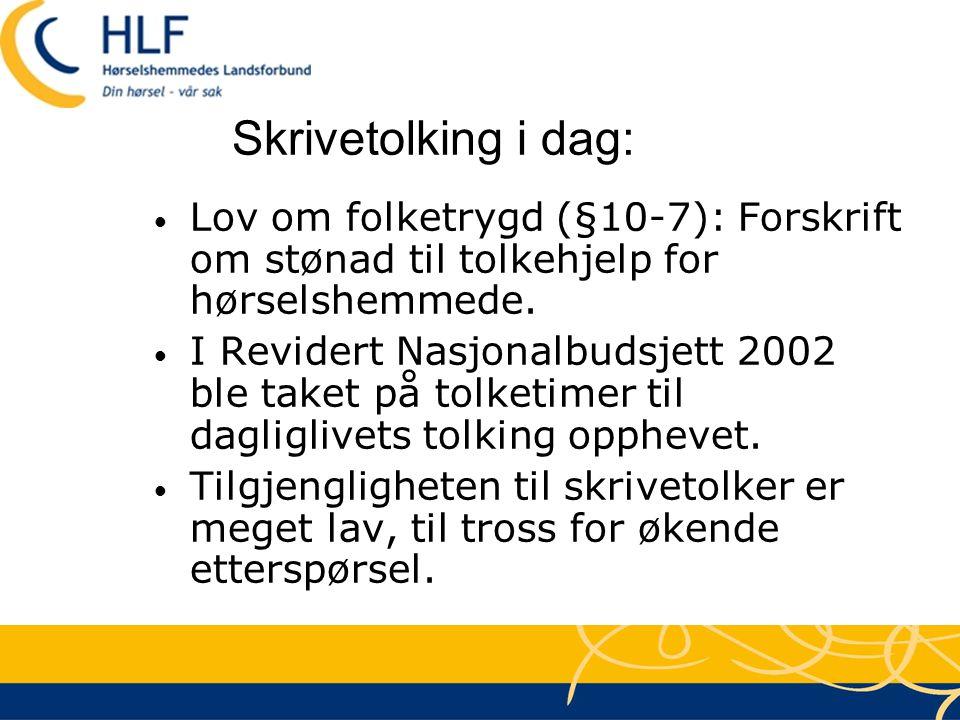 Skrivetolking i dag: • Lov om folketrygd (§10-7): Forskrift om stønad til tolkehjelp for hørselshemmede. • I Revidert Nasjonalbudsjett 2002 ble taket