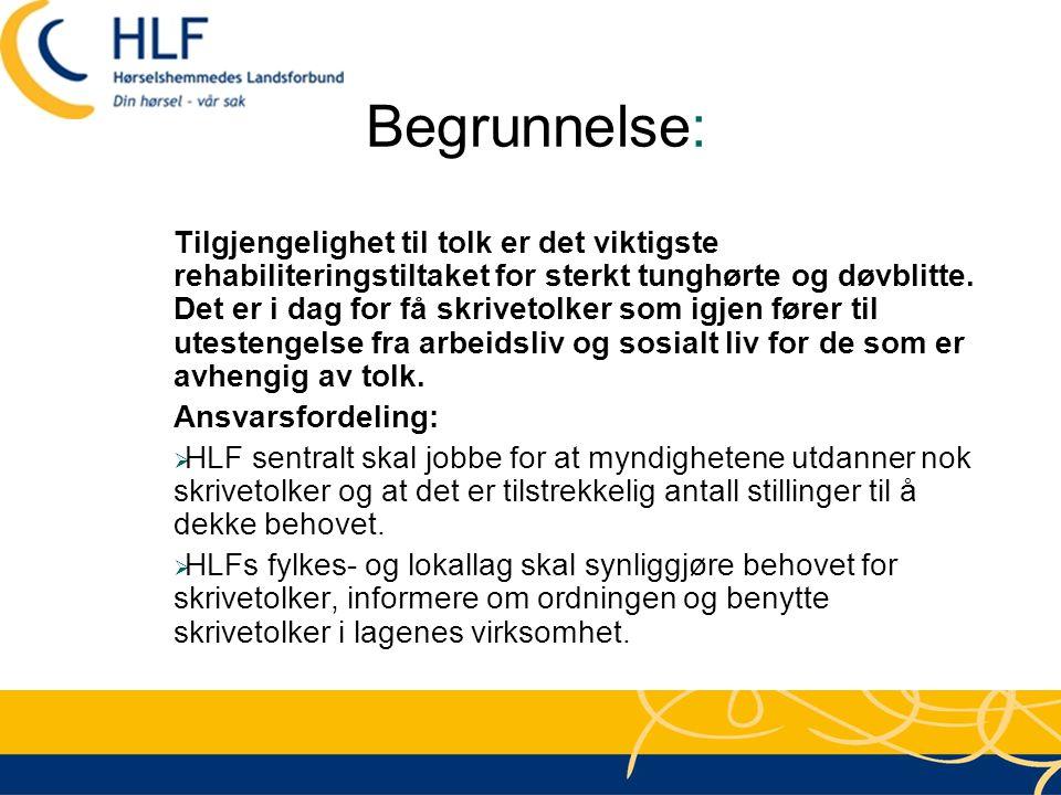 Begrunnelse: Tilgjengelighet til tolk er det viktigste rehabiliteringstiltaket for sterkt tunghørte og døvblitte. Det er i dag for få skrivetolker som