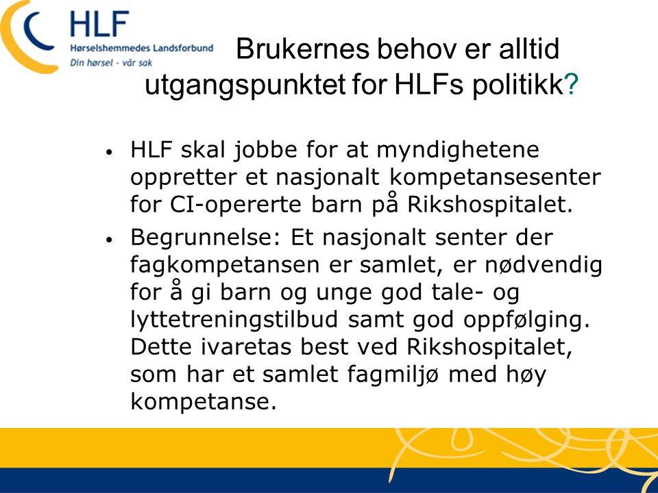 Brukernes behov er alltid utgangspunktet for HLFs politikk? • HLF skal jobbe for at myndighetene oppretter et nasjonalt kompetansesenter for CI-operer