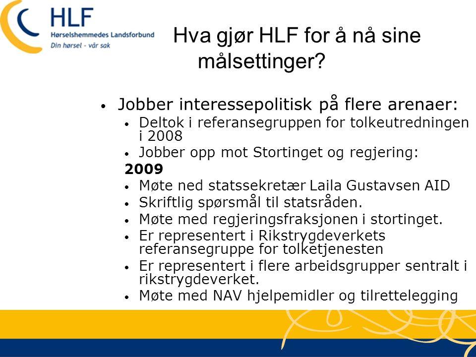 Hva gjør HLF for å nå sine målsettinger? • Jobber interessepolitisk på flere arenaer: • Deltok i referansegruppen for tolkeutredningen i 2008 • Jobber