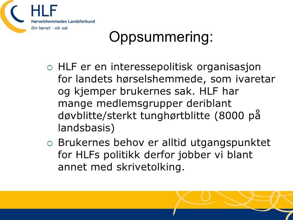 Oppsummering:  HLF er en interessepolitisk organisasjon for landets hørselshemmede, som ivaretar og kjemper brukernes sak. HLF har mange medlemsgrupp