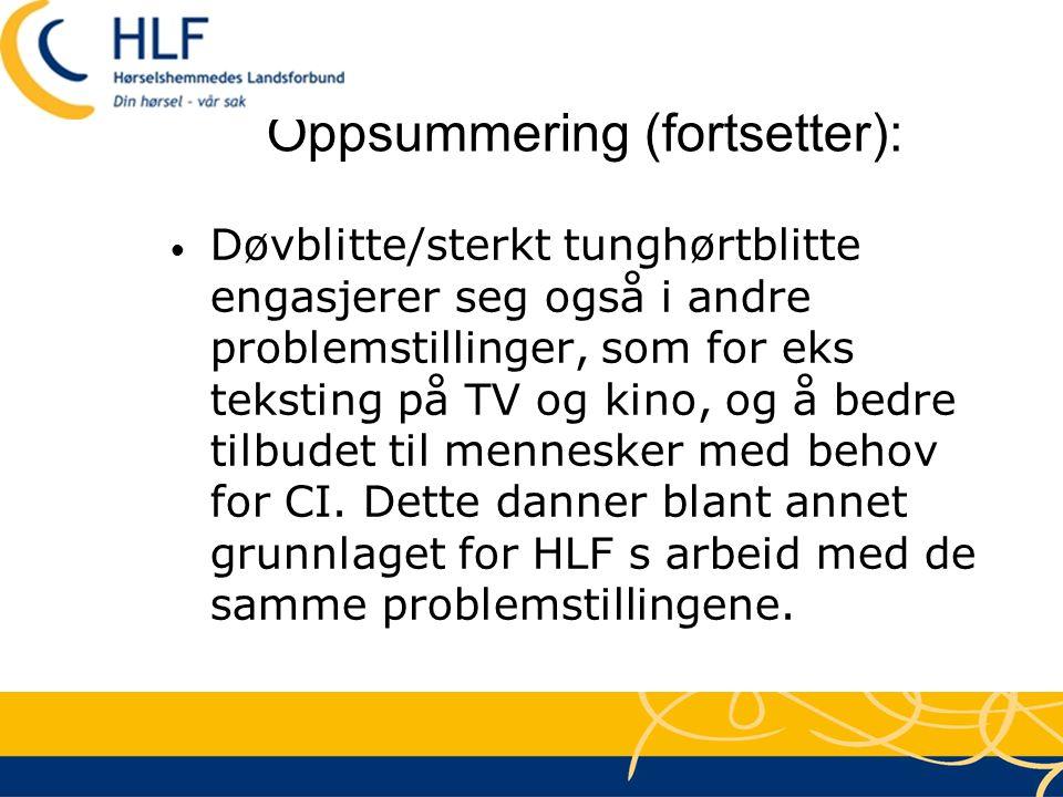 Oppsummering (fortsetter): • Døvblitte/sterkt tunghørtblitte engasjerer seg også i andre problemstillinger, som for eks teksting på TV og kino, og å b